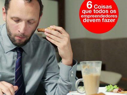 6 Coisas que todos os empreendedores devem fazer antes do pequeno-almoço